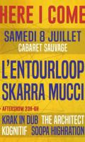 HERE I COME & AFTERSHOW - L'ENTOURLOOP + SKARRA MUCCI