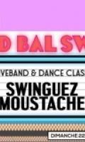 LE GRAND BAL SWING : SWINGUEZ MOUSTACHES